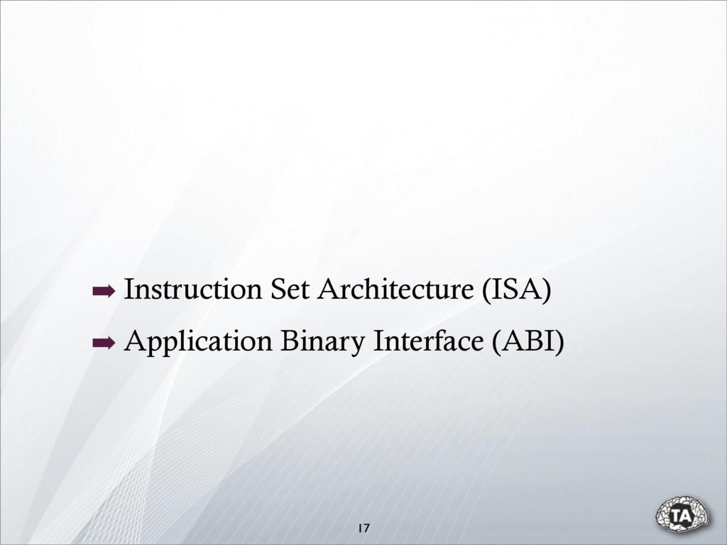 ➡ Instruction Set Architecture (ISA) ➡ Applicat...