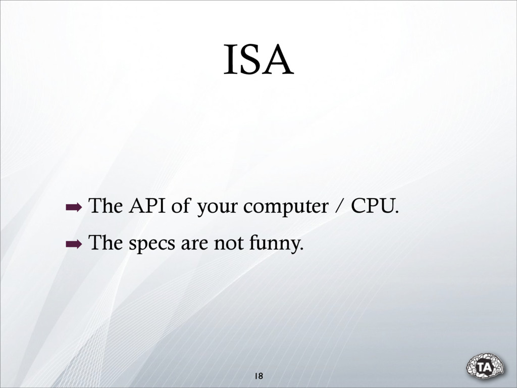 ISA ➡ The API of your computer / CPU. ➡ The spe...
