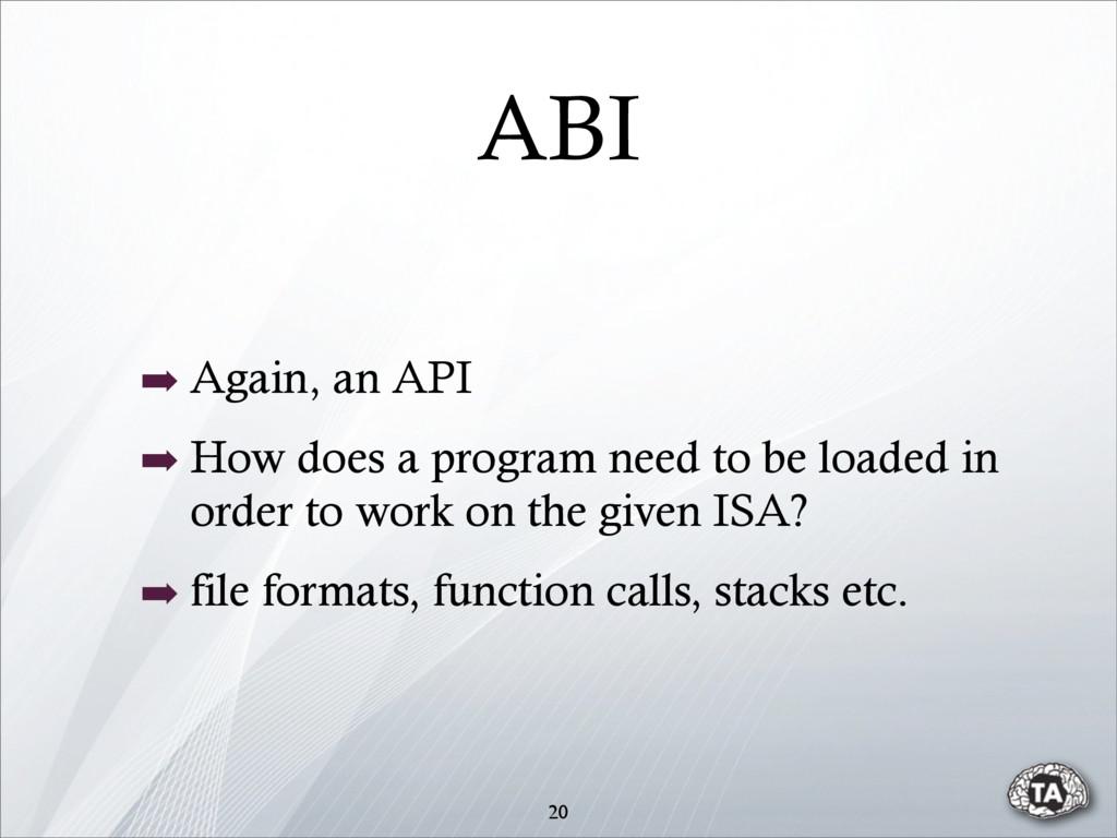 ABI ➡ Again, an API ➡ How does a program need t...