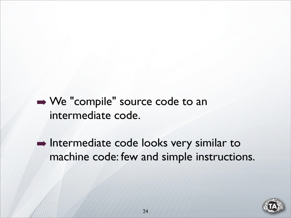 """24 ➡ We """"compile"""" source code to an intermediat..."""