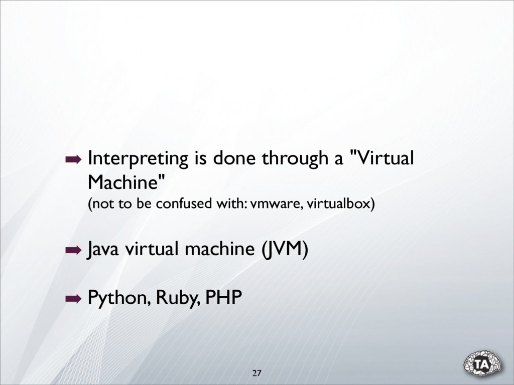 "➡ Interpreting is done through a ""Virtual Machi..."