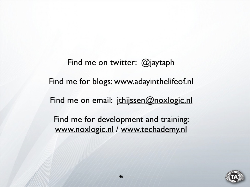 46 Find me on twitter: @jaytaph Find me for dev...