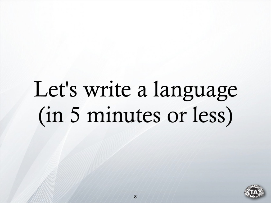 Let's write a language (in 5 minutes or less) 8