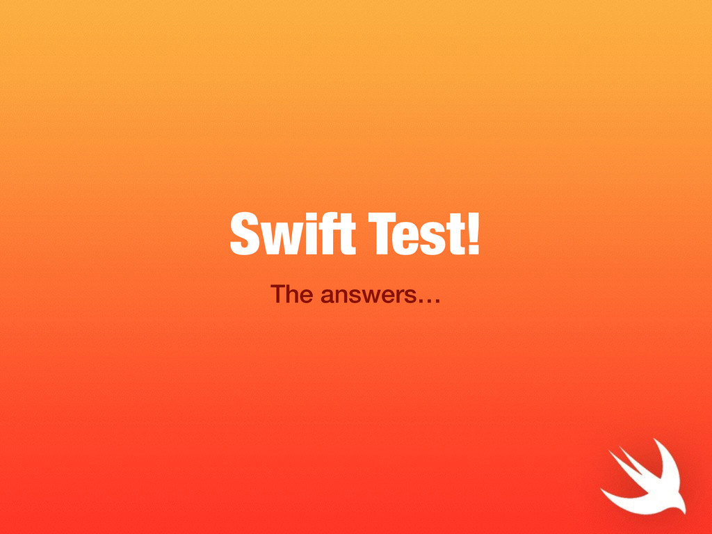 Swift Test! The answers…