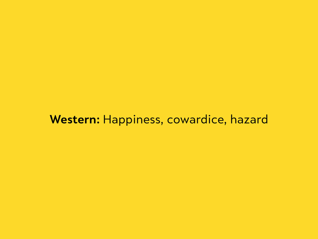 Western: Happiness, cowardice, hazard