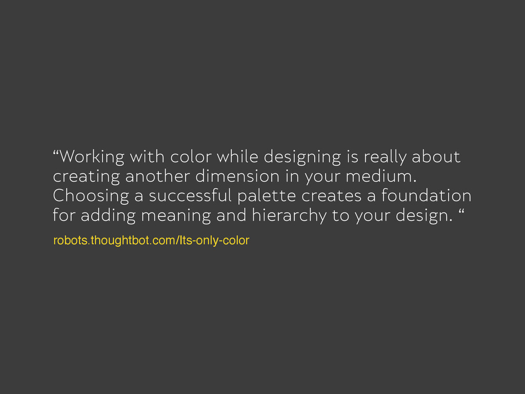 """Working with color while designing is really a..."