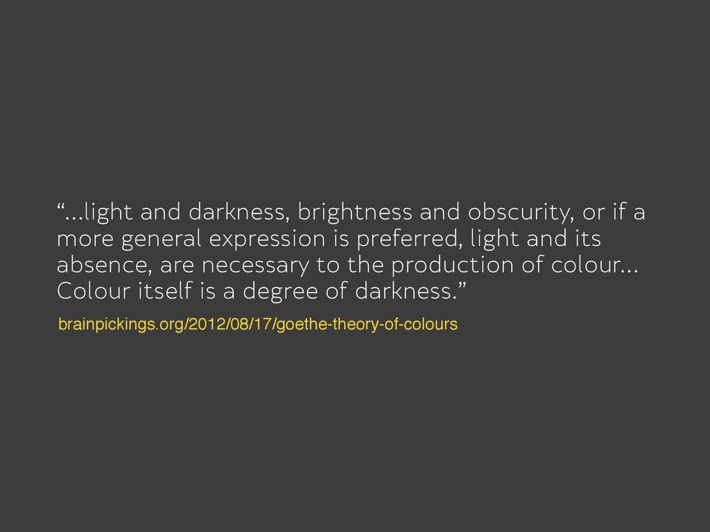 """…light and darkness, brightness and obscurity,..."