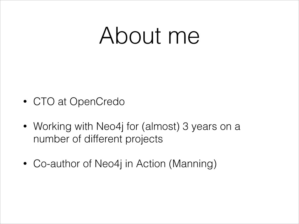 About me • CTO at OpenCredo • Working with Neo4...