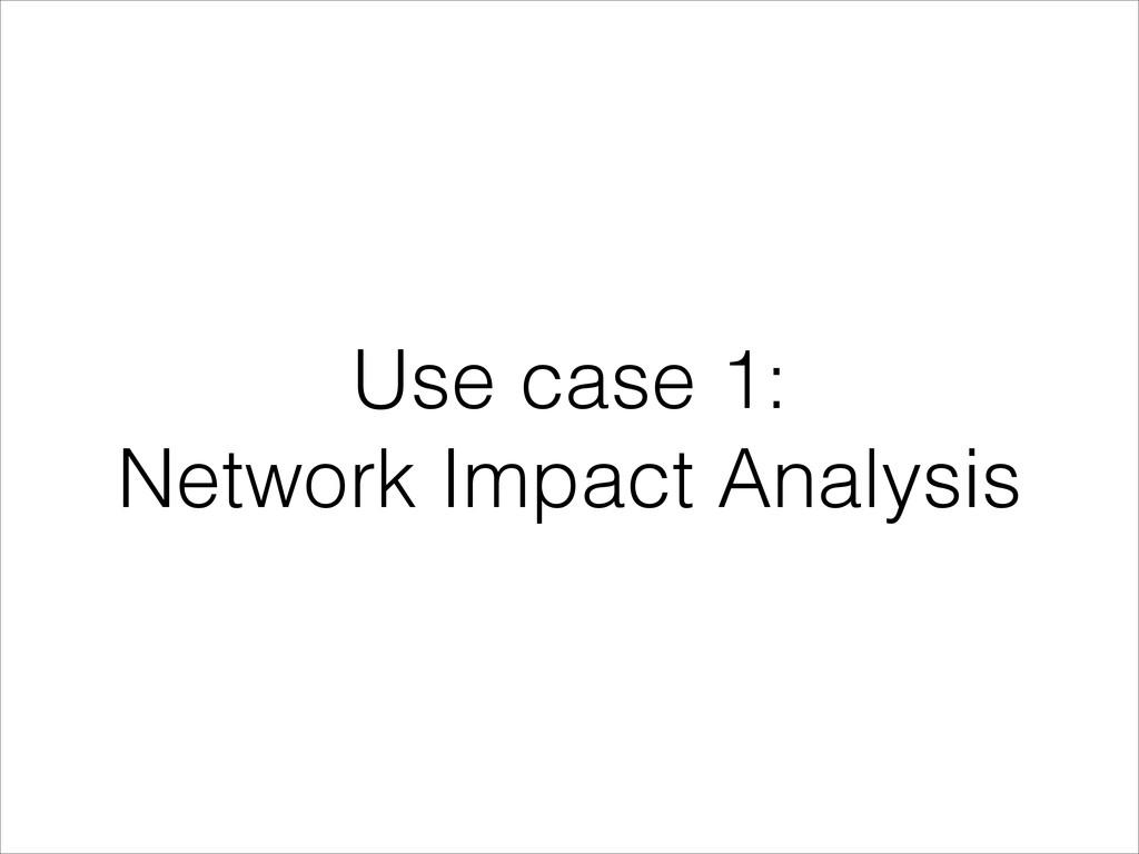 Use case 1: Network Impact Analysis