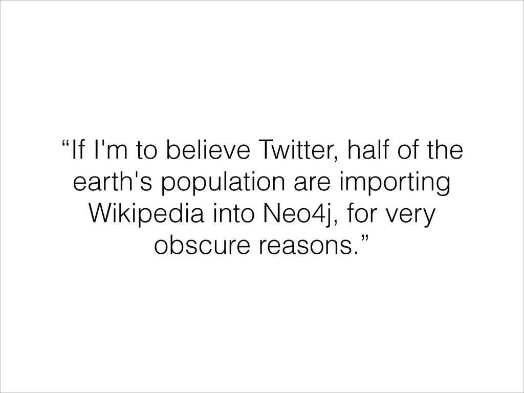 """""""If I'm to believe Twitter, half of the earth's..."""