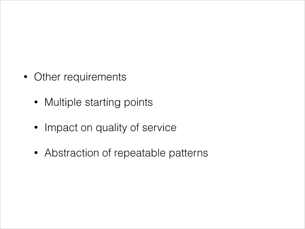 • Other requirements • Multiple starting points...