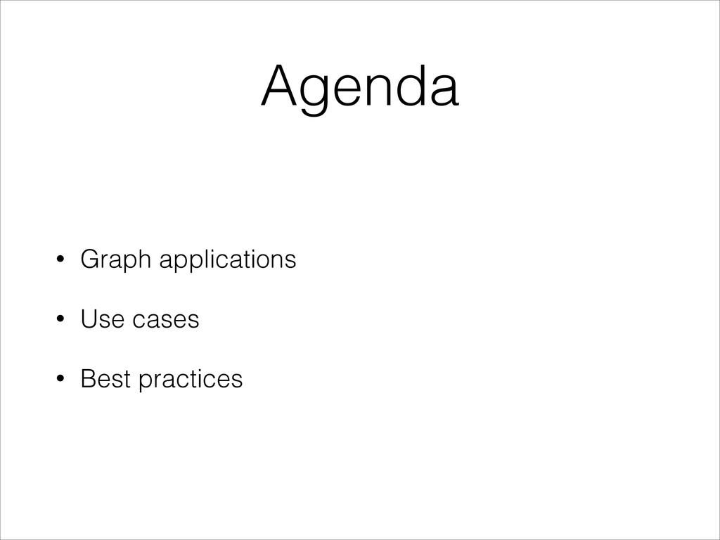 Agenda • Graph applications • Use cases • Best ...