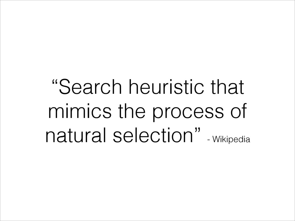 """""""Search heuristic that mimics the process of na..."""