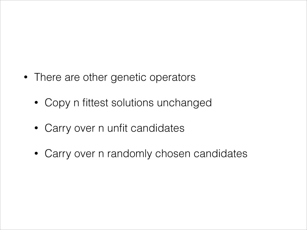 • There are other genetic operators • Copy n fit...