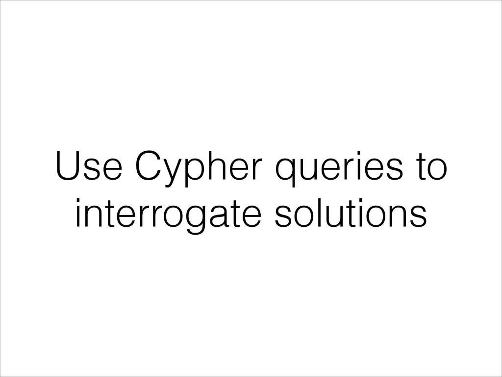 Use Cypher queries to interrogate solutions