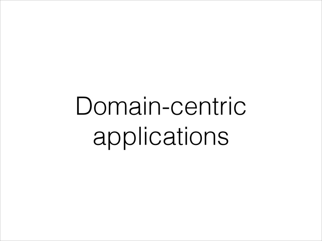 Domain-centric applications