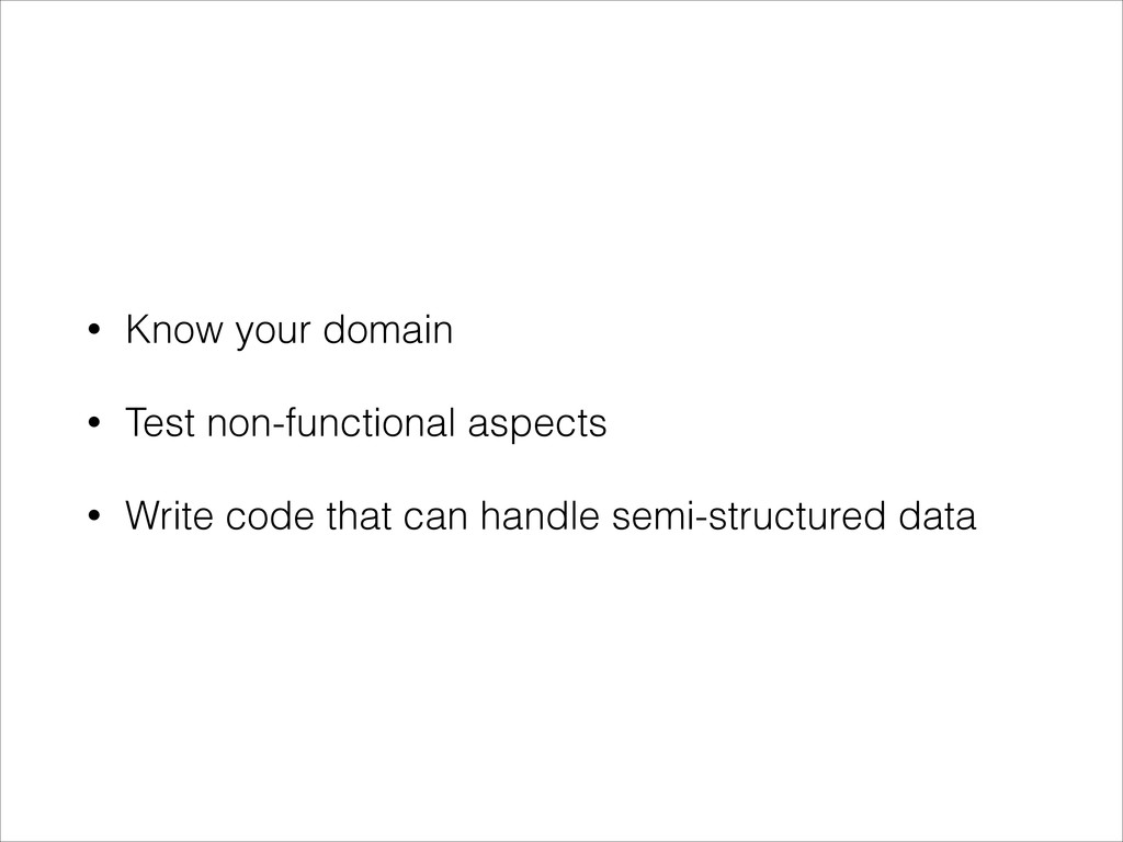 • Know your domain • Test non-functional aspect...