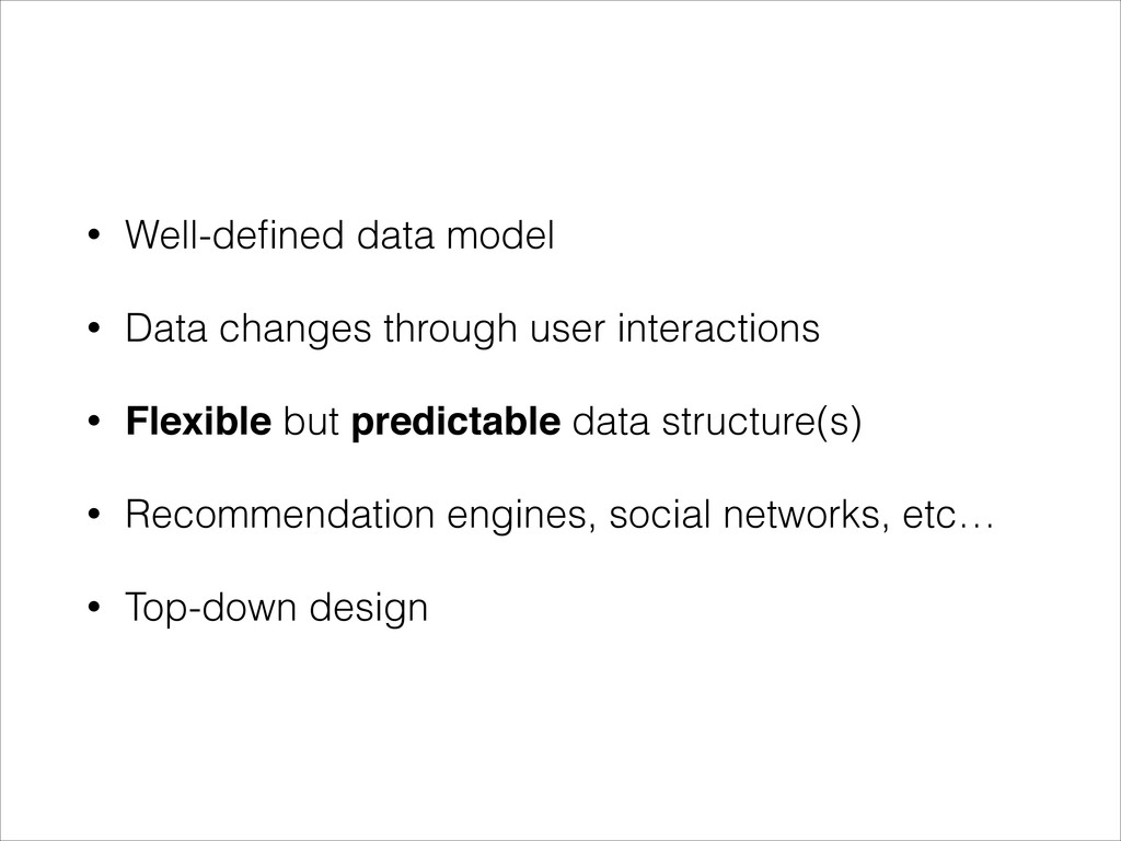 • Well-defined data model • Data changes through...