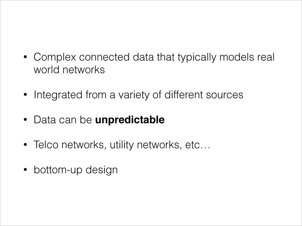 • Complex connected data that typically models ...
