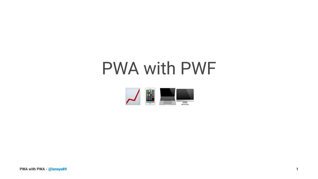 """PWA with PWF !""""#$ PWA with PWA - @ianaya89 1"""