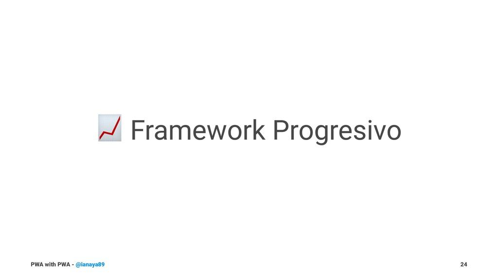 ! Framework Progresivo PWA with PWA - @ianaya89...