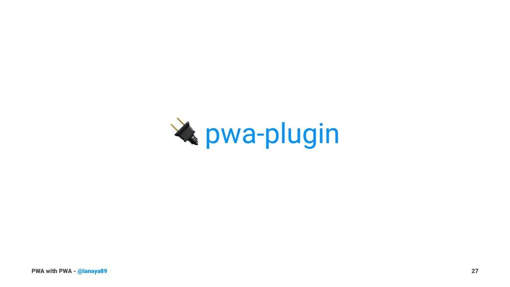 ! pwa-plugin PWA with PWA - @ianaya89 27