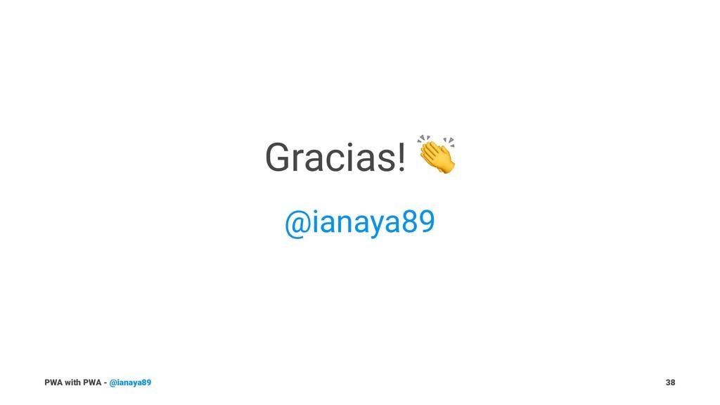 Gracias! @ianaya89 PWA with PWA - @ianaya89 38