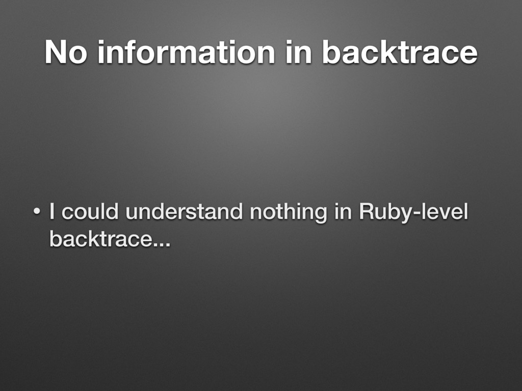No information in backtrace • I could understan...