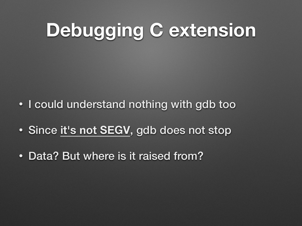 Debugging C extension • I could understand noth...