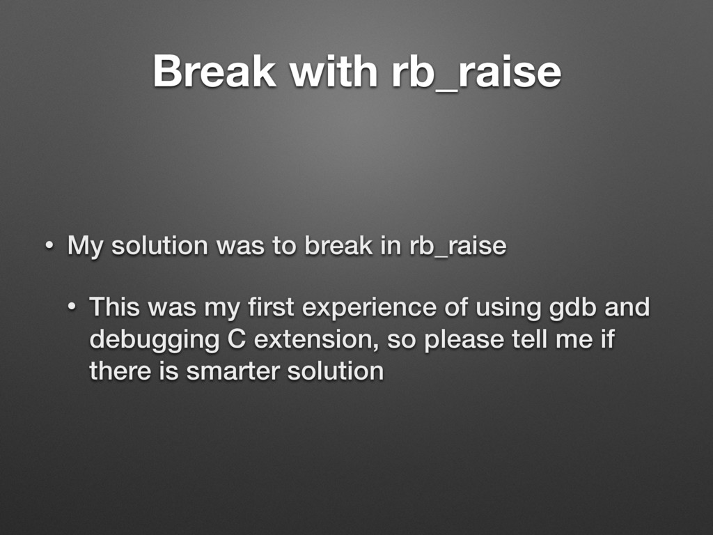 Break with rb_raise • My solution was to break ...