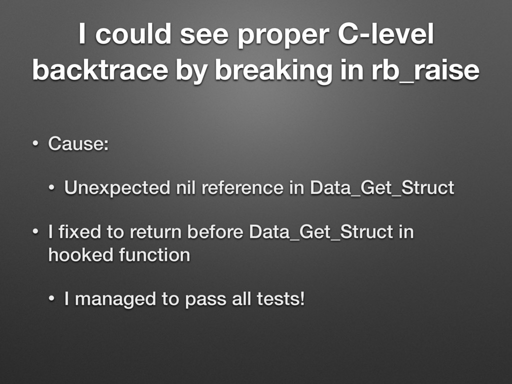 I could see proper C-level backtrace by breakin...