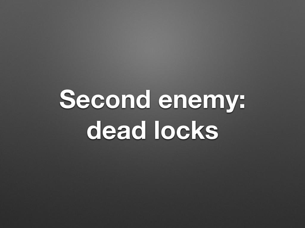 Second enemy: dead locks