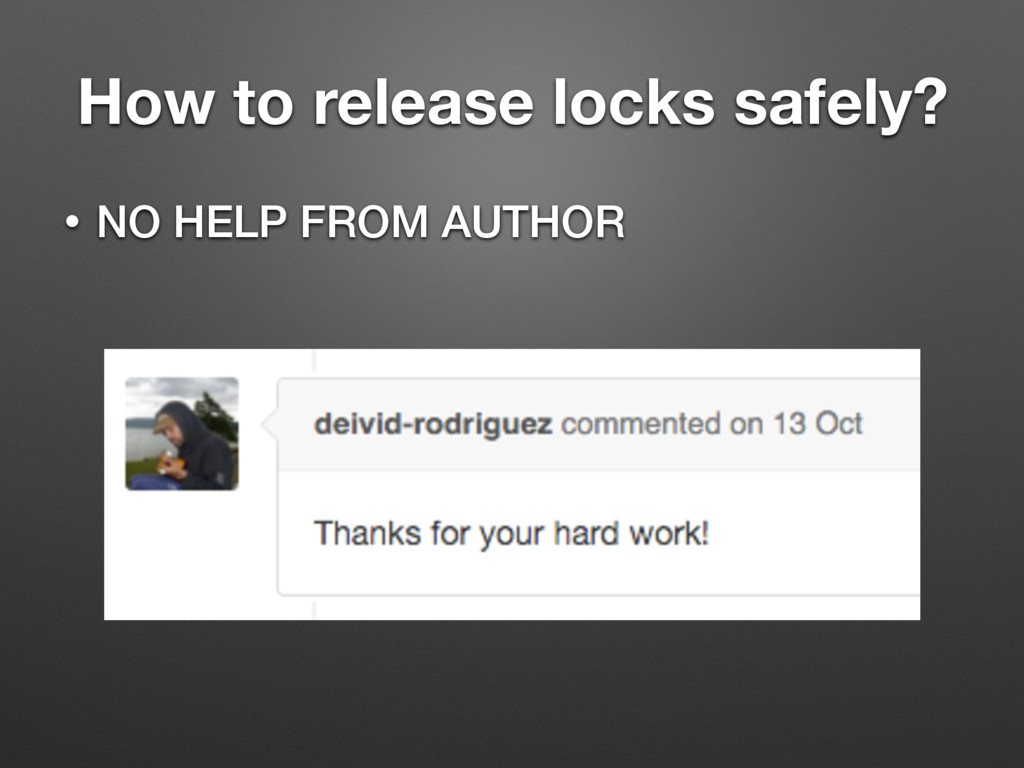 How to release locks safely? • NO HELP FROM AUT...