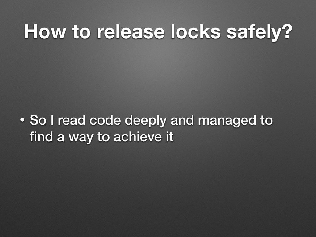 How to release locks safely? • So I read code d...
