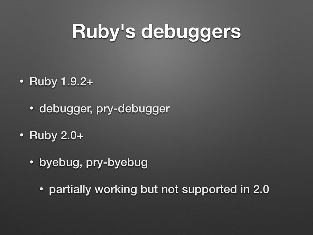 Ruby's debuggers • Ruby 1.9.2+ • debugger, pry-...