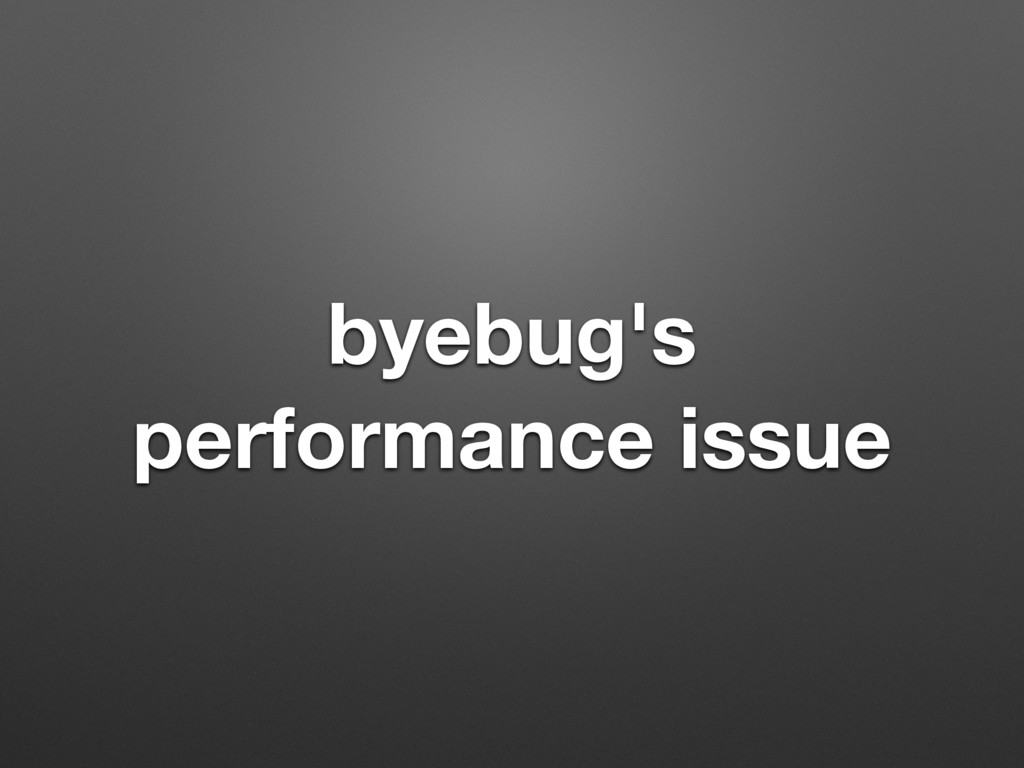 byebug's performance issue