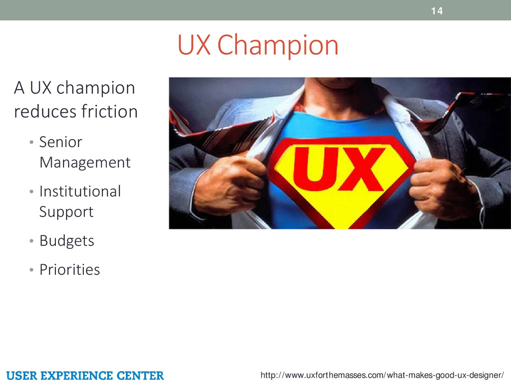 UX Champion 14 A UX champion reduces friction •...