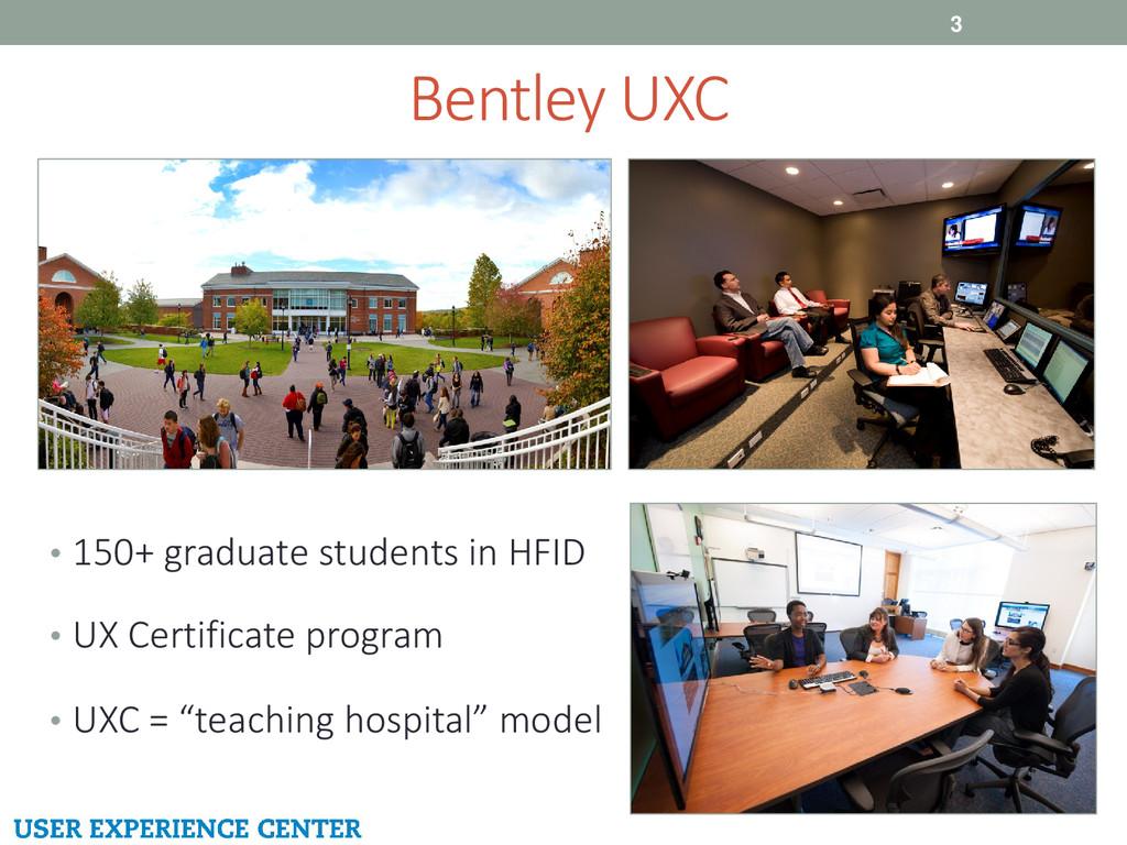Bentley UXC 3 • 150+ graduate students in HFID ...