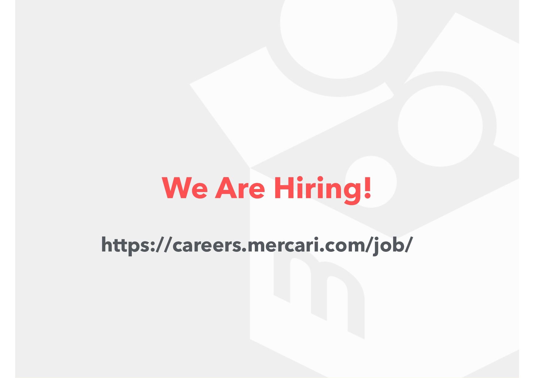 We Are Hiring! https://careers.mercari.com/job/