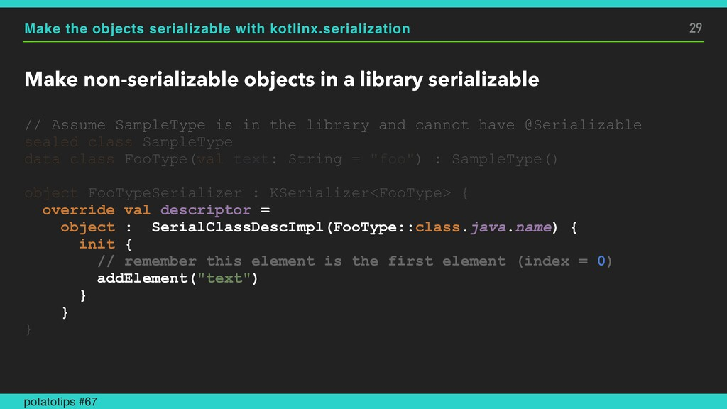 Make the objects serializable with kotlinx.seri...