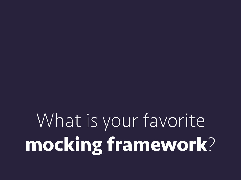 What is your favorite mocking framework?