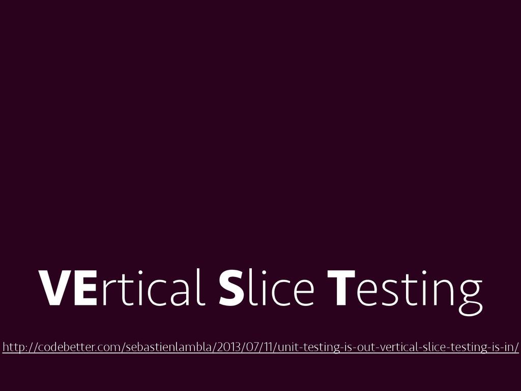 VErtical Slice Testing http://codebetter.com/se...