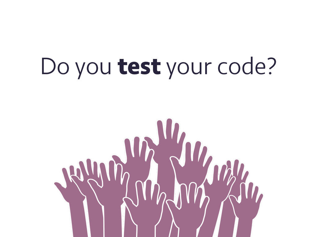 Do you test your code?