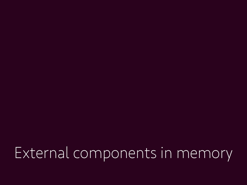 External components in memory