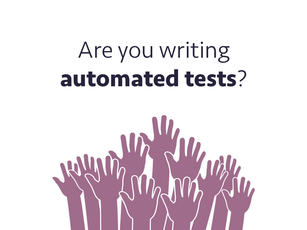 Are you writing automated tests?