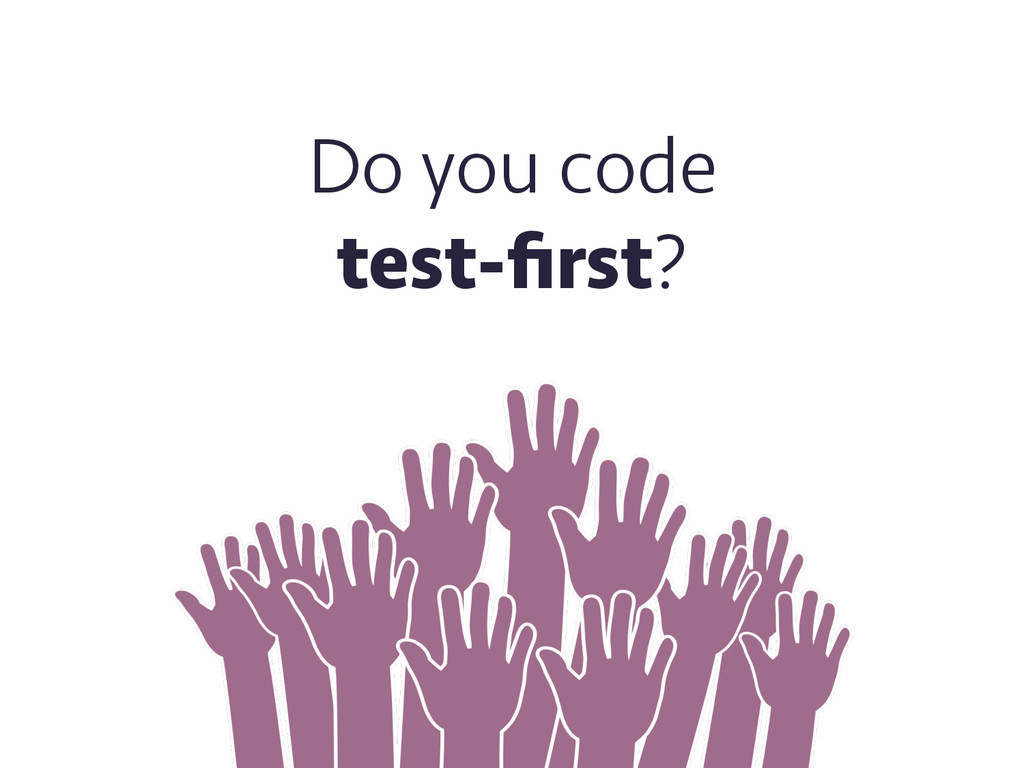 Do you code test-first?