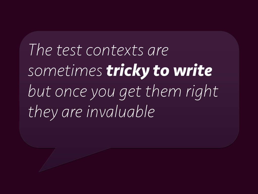 The test contexts are sometimes tricky to write...