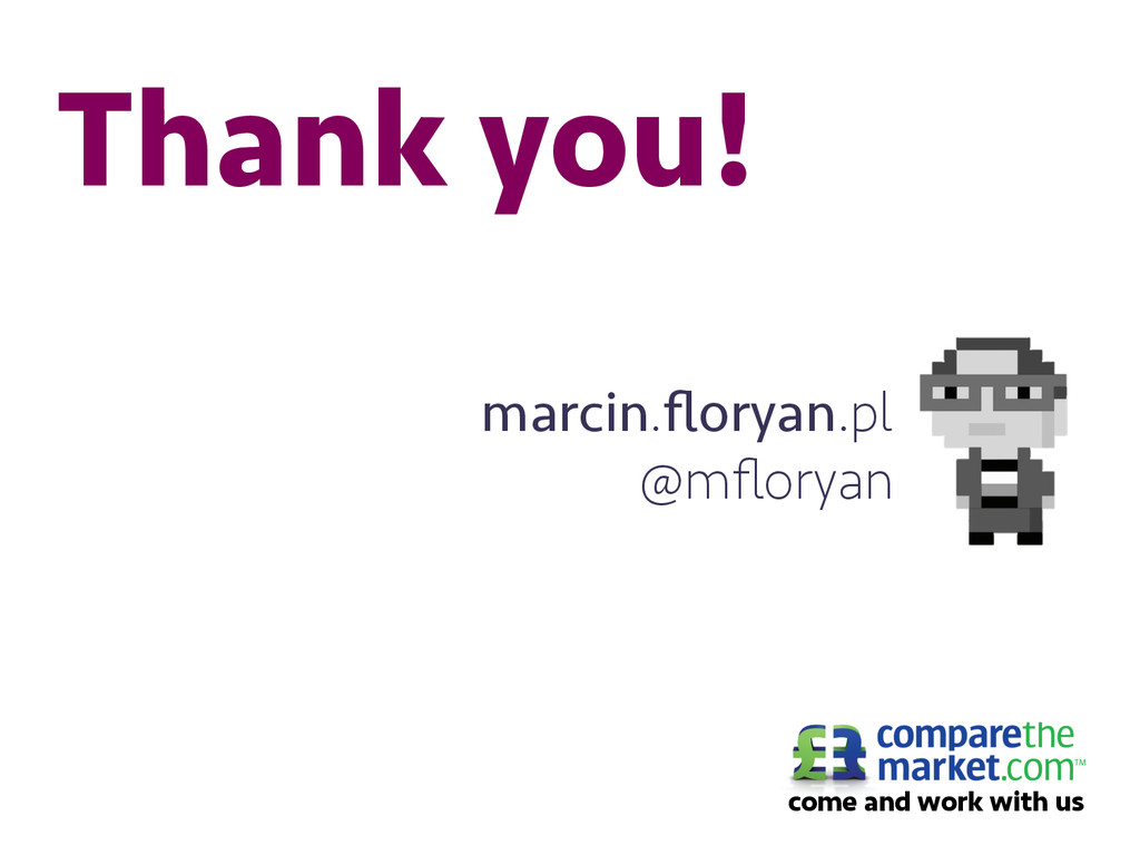 Thank you! marcin.floryan.pl @mfloryan come and w...