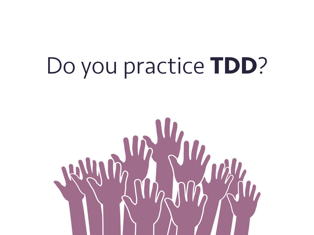 Do you practice TDD?