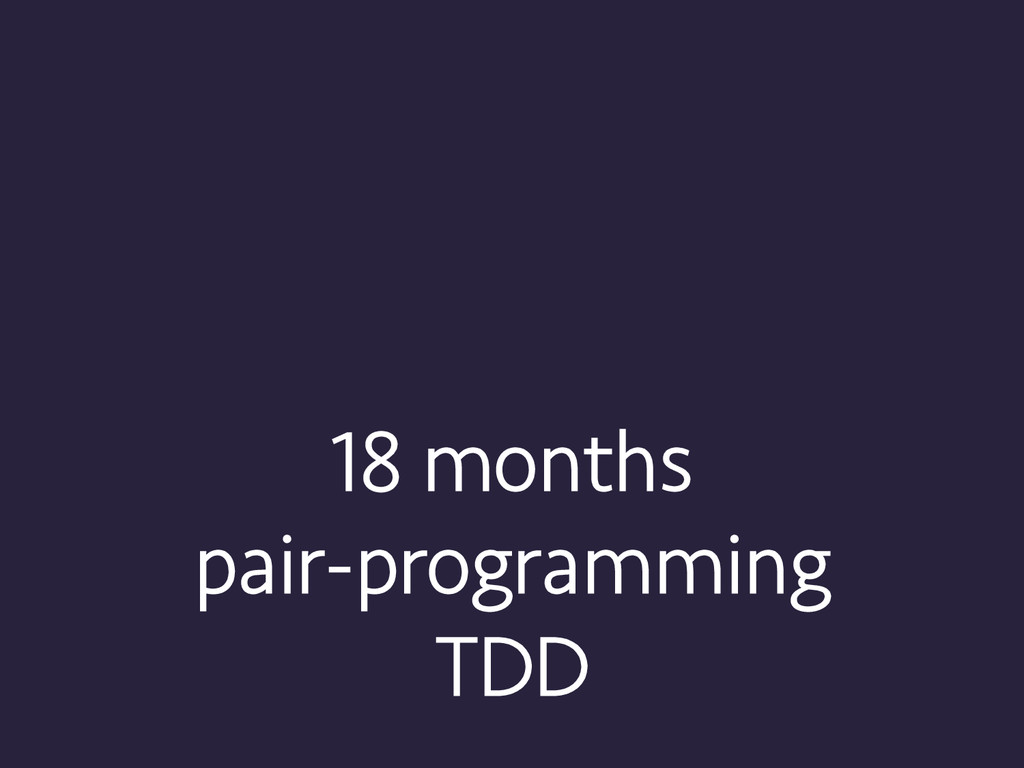 18 months pair-programming TDD